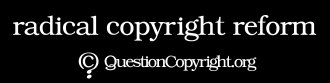 QuestionCopyright.org sticker: 'Radical Copyright Reform'