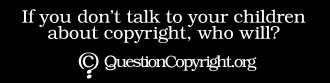 QuestionCopyright.org sticker: 'If you dont talk to your children about copyright reform, who will?'