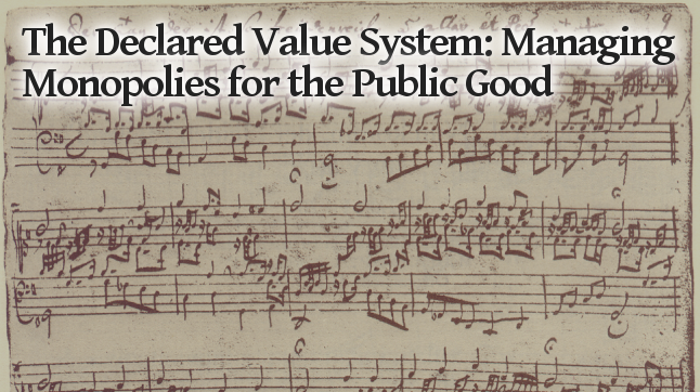 The Declared Value System: Managing Monopolies for the Public Good
