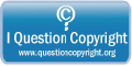 """I Question Copyright"" (www.questioncopyright.org)"