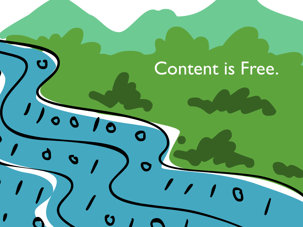 content is free, like water in a river